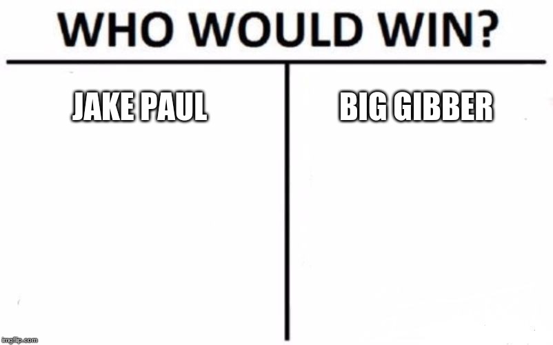 Who Would Win? Meme | JAKE PAUL BIG GIBBER | image tagged in memes,who would win | made w/ Imgflip meme maker