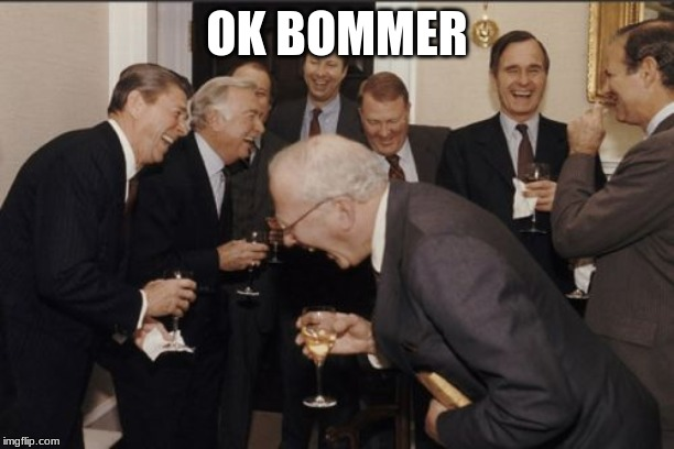 Laughing Men In Suits | OK BOMMER | image tagged in memes,laughing men in suits | made w/ Imgflip meme maker