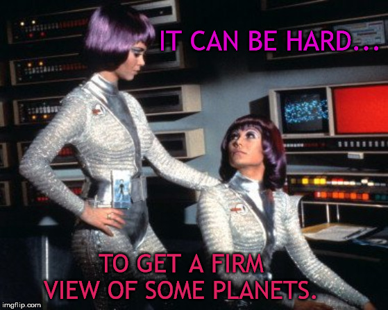 IT CAN BE HARD... TO GET A FIRM VIEW OF SOME PLANETS. | made w/ Imgflip meme maker