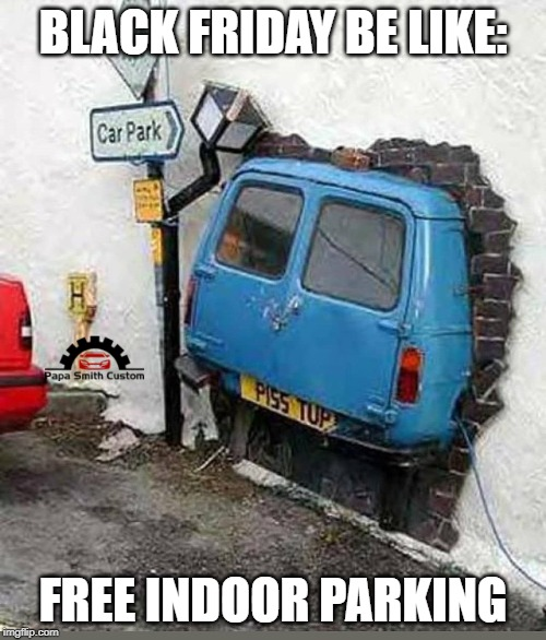 Black Friday Car Parking #1 |  BLACK FRIDAY BE LIKE:; FREE INDOOR PARKING | image tagged in bad parking,parking,parking lot,black friday,car,van | made w/ Imgflip meme maker