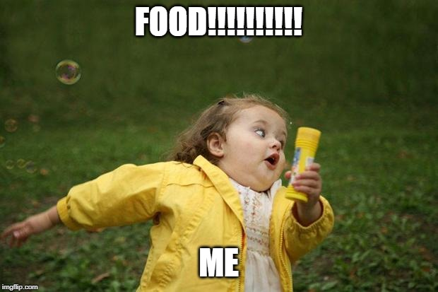 girl running | FOOD!!!!!!!!!! ME | image tagged in girl running | made w/ Imgflip meme maker