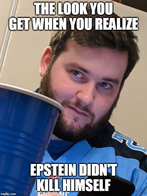 THE LOOK YOU GET WHEN YOU REALIZE EPSTEIN DIDN'T KILL HIMSELF | image tagged in smirkingderek | made w/ Imgflip meme maker