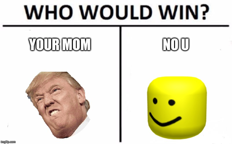 Who Would Win? Meme | YOUR MOM NO U | image tagged in memes,who would win | made w/ Imgflip meme maker
