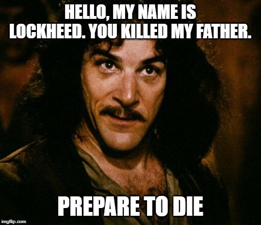Inigo Montoya | HELLO, MY NAME IS LOCKHEED. YOU KILLED MY FATHER. PREPARE TO DIE | image tagged in memes,inigo montoya | made w/ Imgflip meme maker