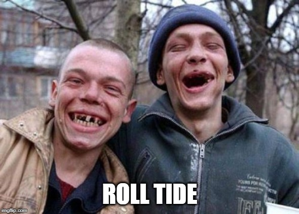 Ugly Twins | ROLL TIDE | image tagged in memes,ugly twins | made w/ Imgflip meme maker