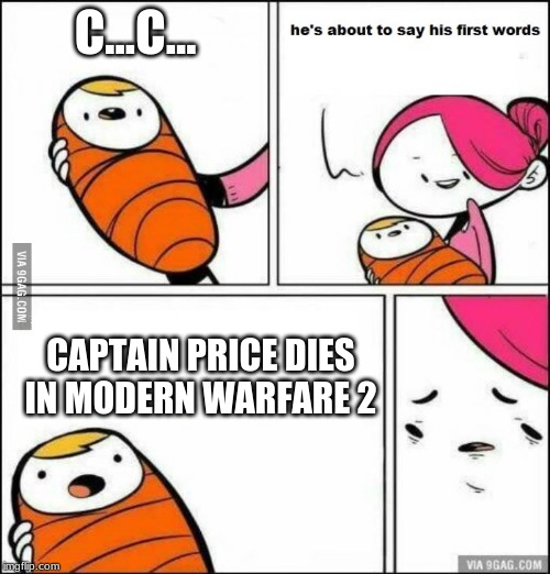he is about to say his first words | C...C... CAPTAIN PRICE DIES IN MODERN WARFARE 2 | image tagged in he is about to say his first words | made w/ Imgflip meme maker