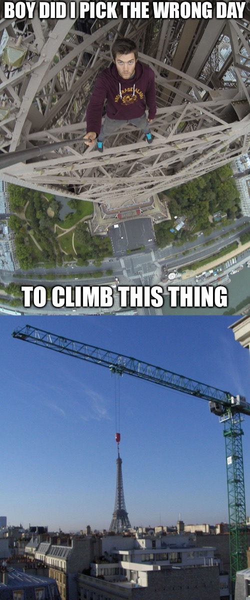 BOY DID I PICK THE WRONG DAY TO CLIMB THIS THING | image tagged in eiffel tower,crane,crazy,climbing,still a better love story than twilight,french fries | made w/ Imgflip meme maker