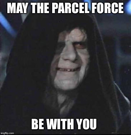 Sidious Error Meme | MAY THE PARCEL FORCE BE WITH YOU | image tagged in memes,sidious error | made w/ Imgflip meme maker