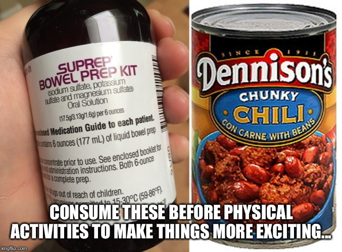 CONSUME THESE BEFORE PHYSICAL ACTIVITIES TO MAKE THINGS MORE EXCITING... | image tagged in diarrhea,bad time | made w/ Imgflip meme maker