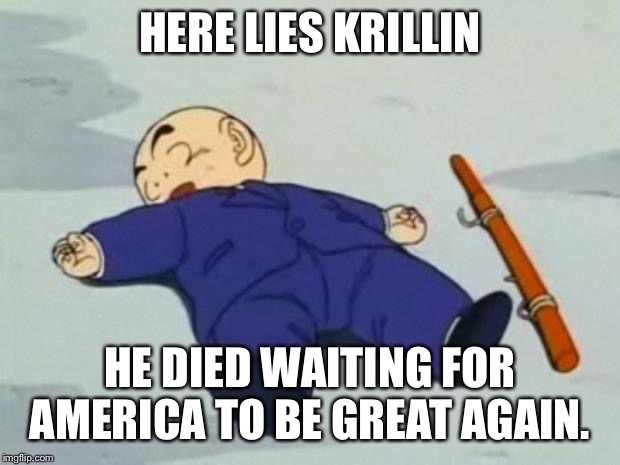Make Krillin Alive Again | HERE LIES KRILLIN HE DIED WAITING FOR AMERICA TO BE GREAT AGAIN. | image tagged in dead krillin,make america great again,maga,dead | made w/ Imgflip meme maker