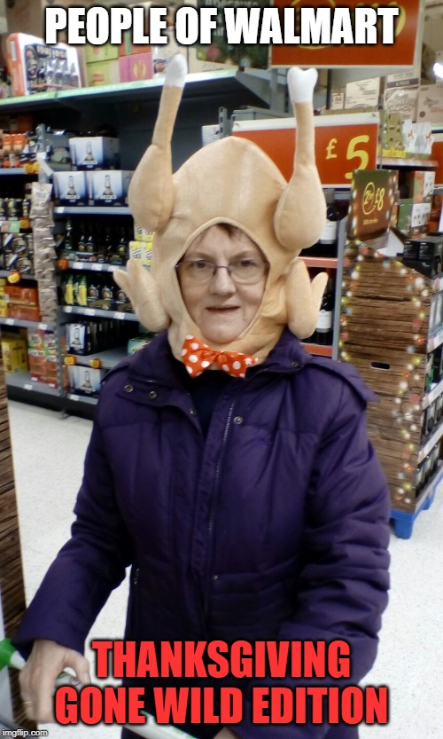 But EGOS, Walmart doesn't price things in Pounds. | PEOPLE OF WALMART THANKSGIVING GONE WILD EDITION | image tagged in crazy lady turkey head,thanksgiving,memes,walmart | made w/ Imgflip meme maker