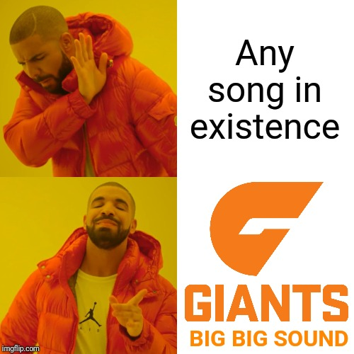 Drake Hotline Bling |  Any song in existence; BIG BIG SOUND | image tagged in memes,drake hotline bling,gws giants,big big sound,afl | made w/ Imgflip meme maker