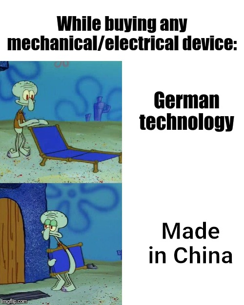 Squidward chair | While buying any mechanical/electrical device: German technology Made in China | image tagged in squidward chair | made w/ Imgflip meme maker