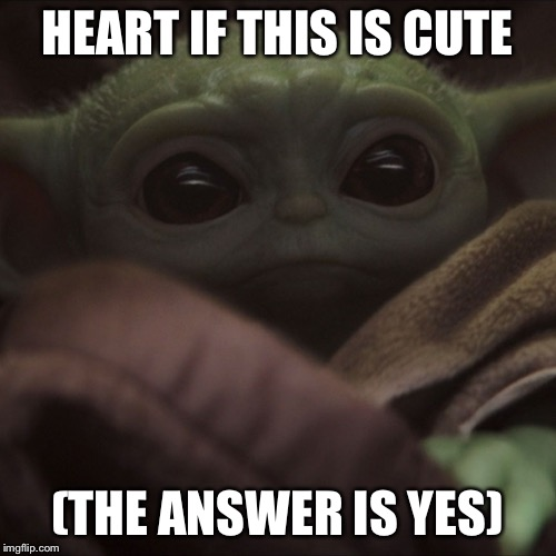 Baby yoda |  HEART IF THIS IS CUTE; (THE ANSWER IS YES) | image tagged in baby yoda | made w/ Imgflip meme maker