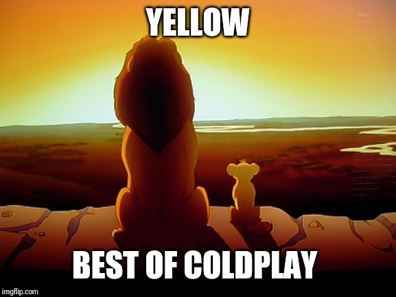 Lion King | YELLOW BEST OF COLDPLAY | image tagged in memes,lion king | made w/ Imgflip meme maker