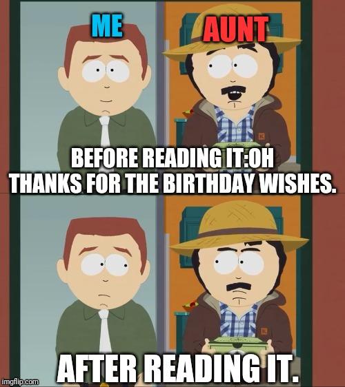 RANDY MARSH FU | AUNT ME BEFORE READING IT:OH THANKS FOR THE BIRTHDAY WISHES. AFTER READING IT. | image tagged in randy marsh fu | made w/ Imgflip meme maker