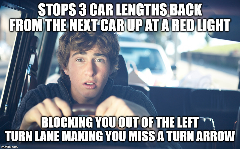 Perpetually Confused Driver | STOPS 3 CAR LENGTHS BACK FROM THE NEXT CAR UP AT A RED LIGHT BLOCKING YOU OUT OF THE LEFT TURN LANE MAKING YOU MISS A TURN ARROW | image tagged in perpetually confused driver,bad drivers,stupid drivers,bad driver,car,cars | made w/ Imgflip meme maker