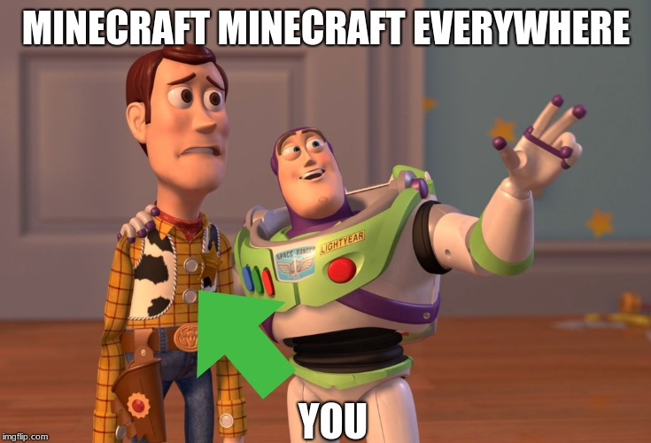 X, X Everywhere Meme | MINECRAFT MINECRAFT EVERYWHERE YOU | image tagged in memes,x x everywhere | made w/ Imgflip meme maker
