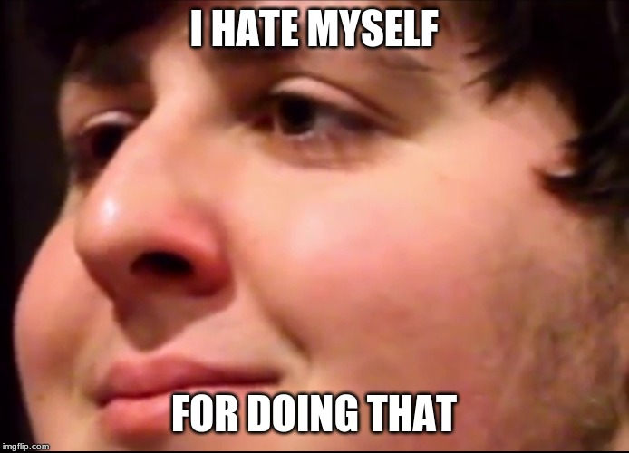 JonTron | I HATE MYSELF FOR DOING THAT | image tagged in jontron | made w/ Imgflip meme maker