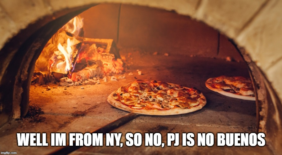 WELL IM FROM NY, SO NO, PJ IS NO BUENOS | made w/ Imgflip meme maker