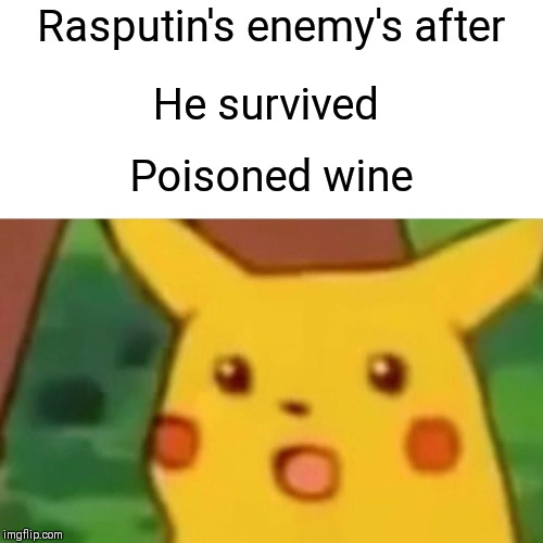 Surprised Pikachu Meme | Rasputin's enemy's after He survived Poisoned wine | image tagged in memes,surprised pikachu | made w/ Imgflip meme maker