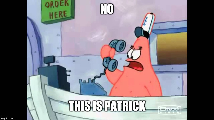 no this is patrick | NO THIS IS PATRICK | image tagged in no this is patrick | made w/ Imgflip meme maker