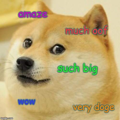 Doge Meme | amaze much oof such big wow very doge | image tagged in memes,doge | made w/ Imgflip meme maker