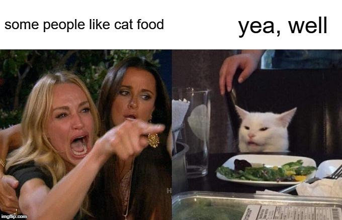 Woman Yelling At Cat Meme | some people like cat food yea, well | image tagged in memes,woman yelling at cat | made w/ Imgflip meme maker