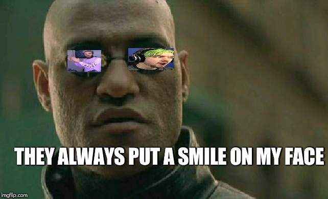 Matrix Morpheus |  THEY ALWAYS PUT A SMILE ON MY FACE | image tagged in memes,matrix morpheus | made w/ Imgflip meme maker