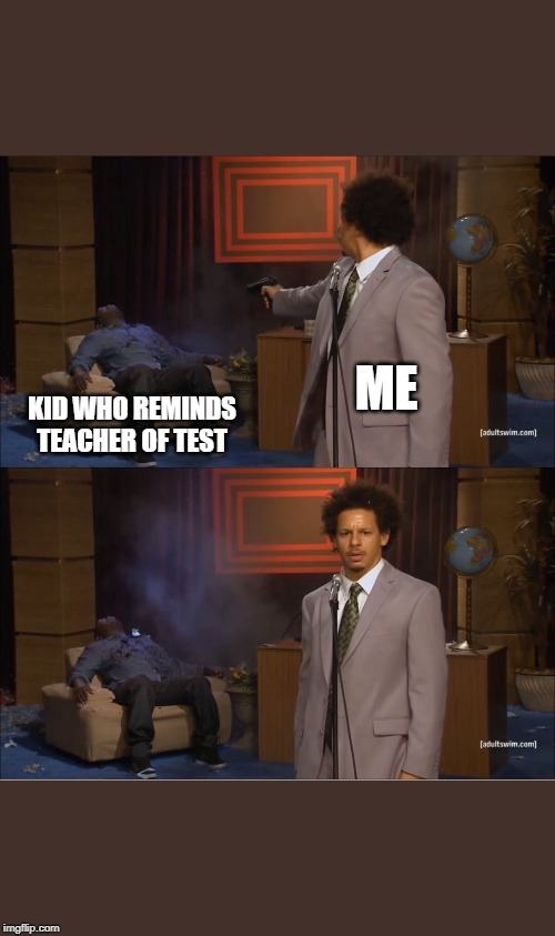 Who Killed Hannibal | ME KID WHO REMINDS TEACHER OF TEST | image tagged in memes,who killed hannibal | made w/ Imgflip meme maker