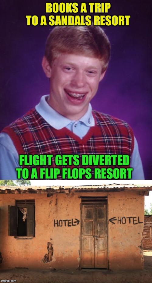 Hope you all have better luck this Thanksgiving! | BOOKS A TRIP TO A SANDALS RESORT FLIGHT GETS DIVERTED TO A FLIP FLOPS RESORT | image tagged in memes,bad luck brian,vacation,funny | made w/ Imgflip meme maker