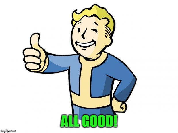 Fallout Vault Boy | ALL GOOD! | image tagged in fallout vault boy | made w/ Imgflip meme maker