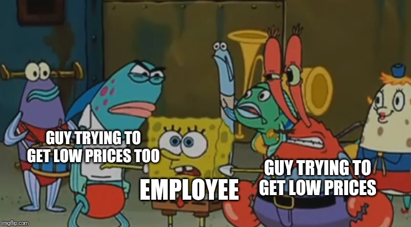 No people let's be smart and bring it off | GUY TRYING TO GET LOW PRICES GUY TRYING TO GET LOW PRICES TOO EMPLOYEE | image tagged in no people let's be smart and bring it off,black friday,spongebob,memes | made w/ Imgflip meme maker