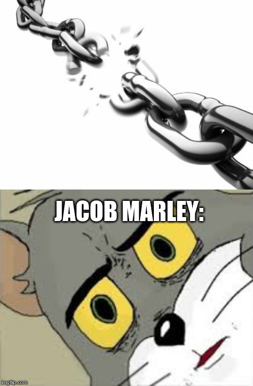 JACOB MARLEY: | image tagged in broken chains | made w/ Imgflip meme maker