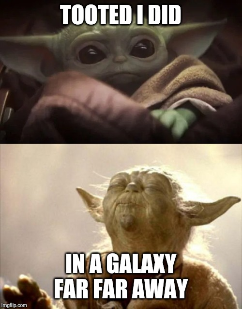 TOOTED I DID; IN A GALAXY FAR FAR AWAY | image tagged in yoda smell,baby yoda,star wars,geek,nerd | made w/ Imgflip meme maker