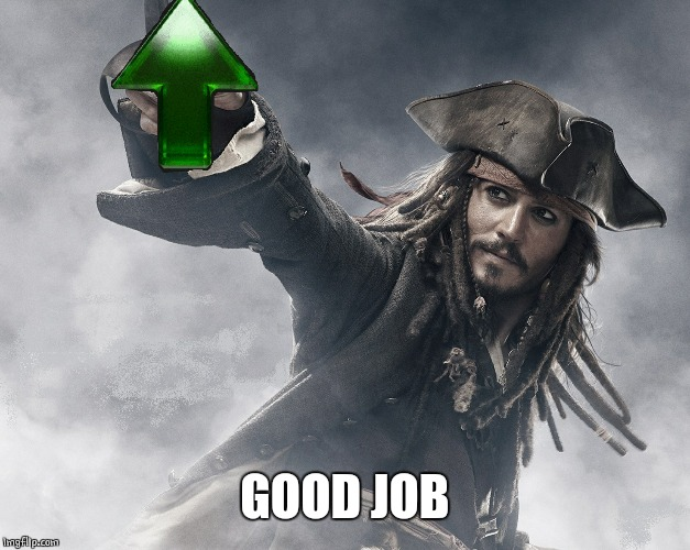 JACK SPARROW UPVOTE | GOOD JOB | image tagged in jack sparrow upvote | made w/ Imgflip meme maker
