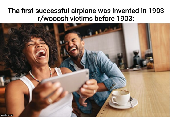 Gonna Fly Now | The first successful airplane was invented in 1903r/wooosh victims before 1903: | image tagged in memes | made w/ Imgflip meme maker
