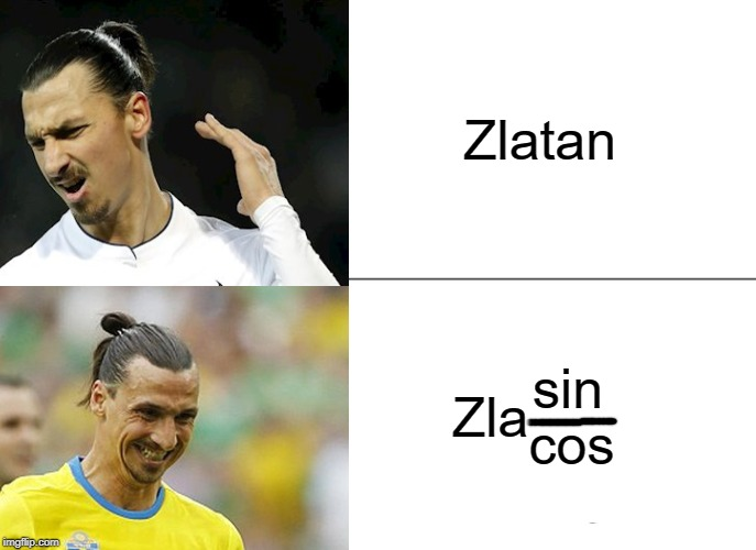 Zla(sin/cos) is ... | Zlatan Zla sin cos | image tagged in memes,drake hotline bling,funny,math,football | made w/ Imgflip meme maker
