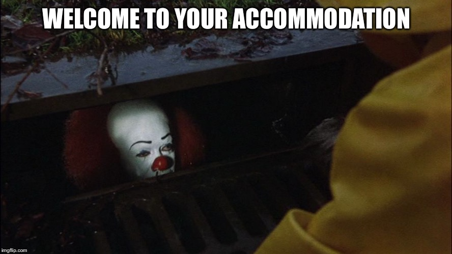 it clown in sewer | WELCOME TO YOUR ACCOMMODATION | image tagged in it clown in sewer | made w/ Imgflip meme maker