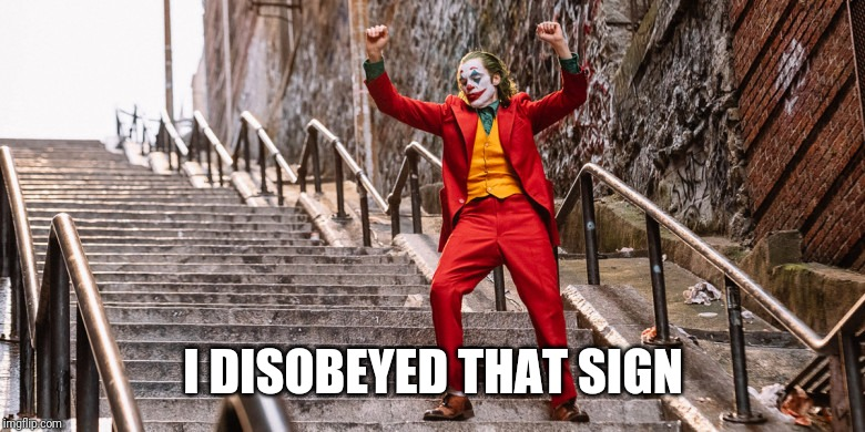 Joker Dance | I DISOBEYED THAT SIGN | image tagged in joker dance | made w/ Imgflip meme maker