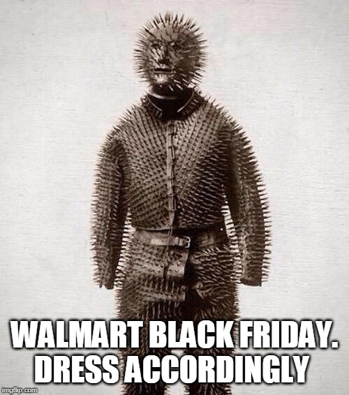 Walmart black Friday Armor |  WALMART BLACK FRIDAY. DRESS ACCORDINGLY | image tagged in black friday at walmart,be prepared | made w/ Imgflip meme maker