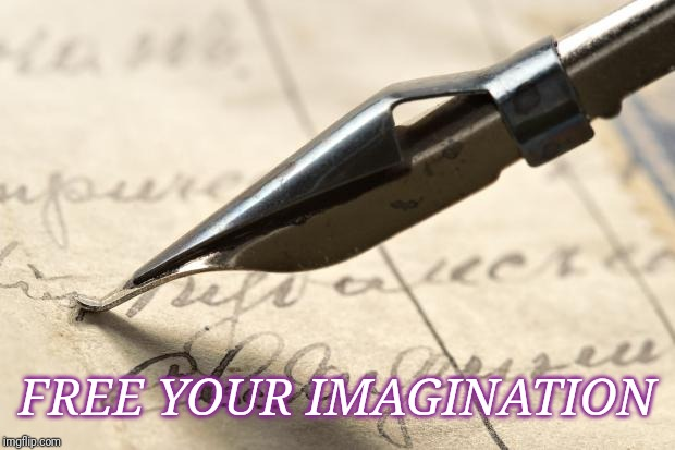 Feel like a writer | FREE YOUR IMAGINATION | image tagged in feel like a writer | made w/ Imgflip meme maker