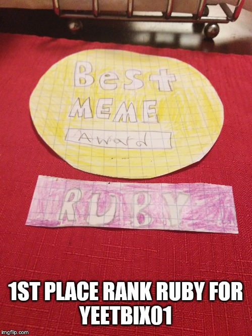 1ST PLACE RANK RUBY FOR YEETBIX01 | made w/ Imgflip meme maker