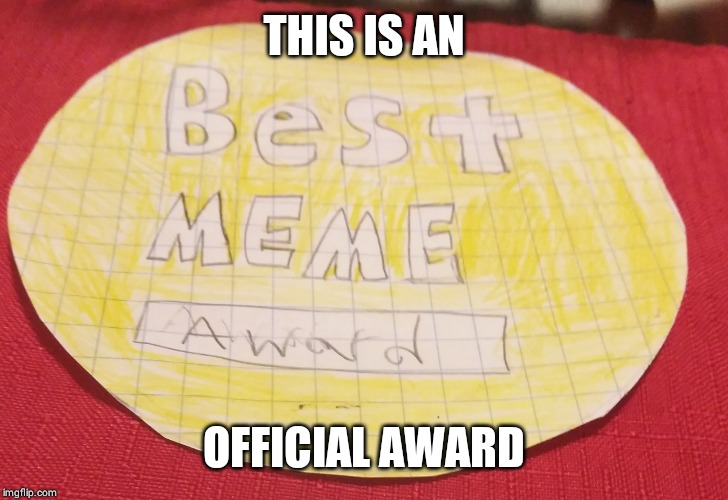 THIS IS AN OFFICIAL AWARD | made w/ Imgflip meme maker