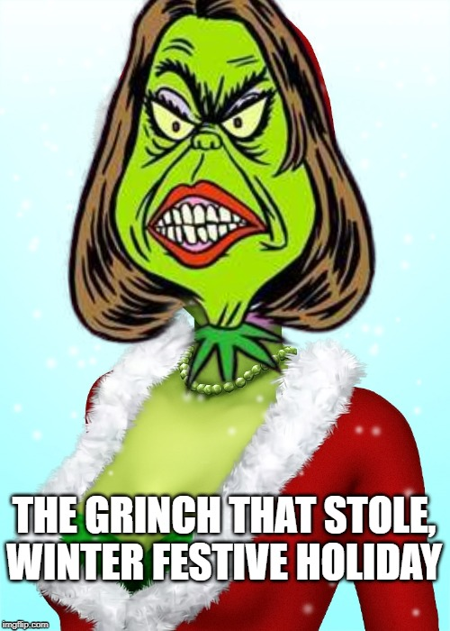 nancy pelosi | THE GRINCH THAT STOLE, WINTER FESTIVE HOLIDAY | image tagged in pelsoi,grinch | made w/ Imgflip meme maker