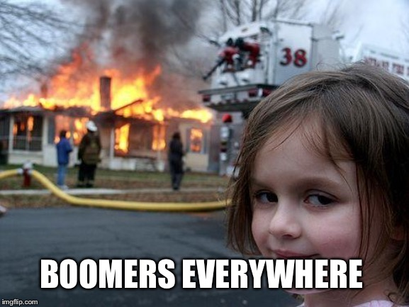 Disaster Girl Meme | BOOMERS EVERYWHERE | image tagged in memes,disaster girl | made w/ Imgflip meme maker