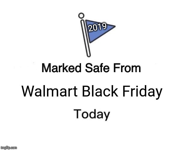 Marked Safe From Meme | Walmart Black Friday 2019 | image tagged in memes,marked safe from | made w/ Imgflip meme maker