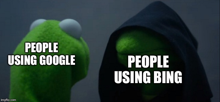 Evil Kermit Meme | PEOPLE USING GOOGLE PEOPLE USING BING | image tagged in memes,evil kermit | made w/ Imgflip meme maker