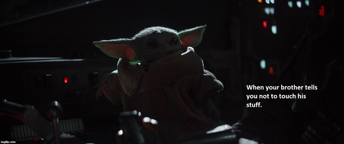 baby yoda dont touch that | image tagged in dont touch that,baby yoda | made w/ Imgflip meme maker