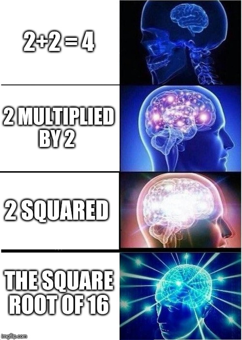 Math | 2+2 = 4 2 MULTIPLIED BY 2 2 SQUARED THE SQUARE ROOT OF 16 | image tagged in memes,expanding brain,math | made w/ Imgflip meme maker